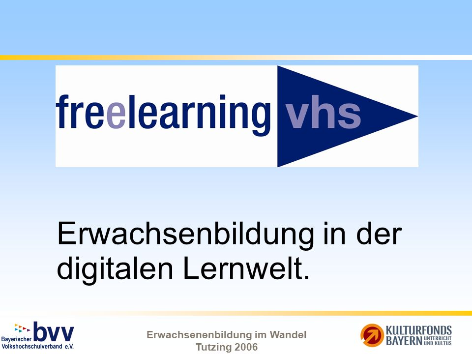 Erwachsenenbildung im Wandel Tutzing 2006 Erwachsenbildung in der digitalen Lernwelt.