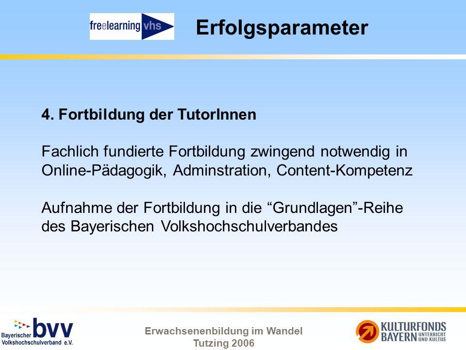 Erwachsenenbildung im Wandel Tutzing 2006 Erfolgsparameter 4. Fortbildung der TutorInnen Fachlich fundierte Fortbildung zwingend notwendig in Online-P