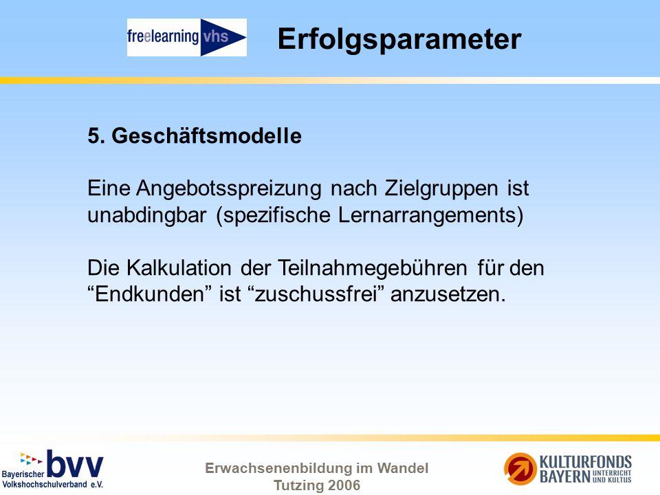 Erwachsenenbildung im Wandel Tutzing 2006 Erfolgsparameter 5. Geschäftsmodelle Eine Angebotsspreizung nach Zielgruppen ist unabdingbar (spezifische Le