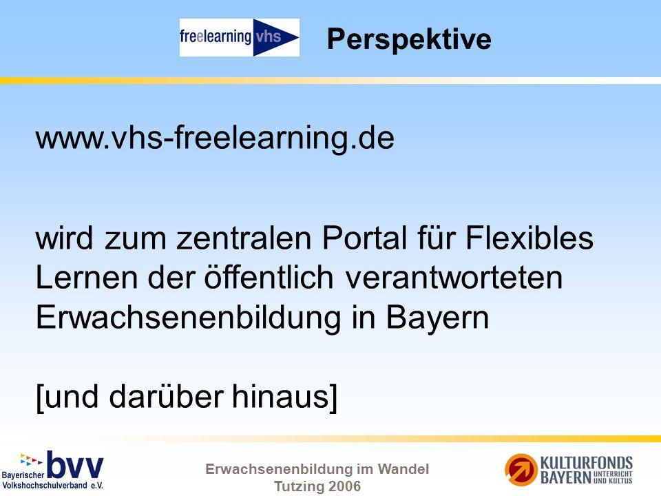 Erwachsenenbildung im Wandel Tutzing 2006 Perspektive www.vhs-freelearning.de wird zum zentralen Portal für Flexibles Lernen der öffentlich verantwort