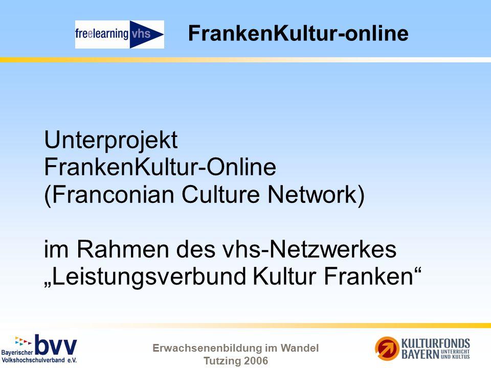 Erwachsenenbildung im Wandel Tutzing 2006 FrankenKultur-online Unterprojekt FrankenKultur-Online (Franconian Culture Network) im Rahmen des vhs-Netzwe