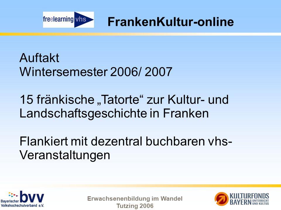 """Erwachsenenbildung im Wandel Tutzing 2006 FrankenKultur-online Auftakt Wintersemester 2006/ 2007 15 fränkische """"Tatorte"""" zur Kultur- und Landschaftsge"""