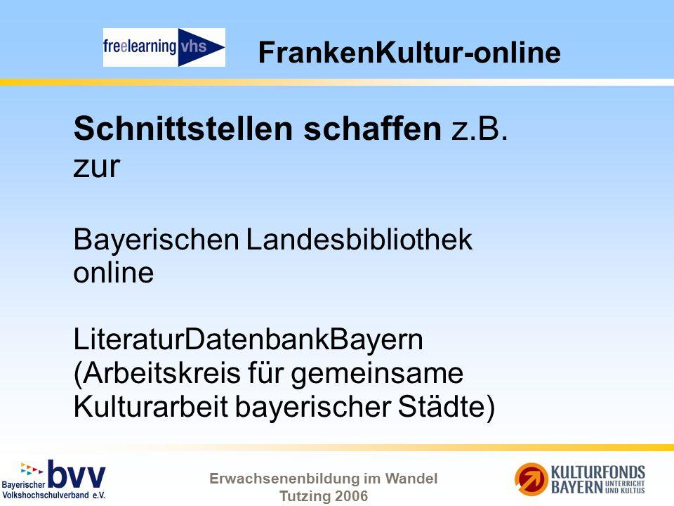 Erwachsenenbildung im Wandel Tutzing 2006 FrankenKultur-online Schnittstellen schaffen z.B. zur Bayerischen Landesbibliothek online LiteraturDatenbank