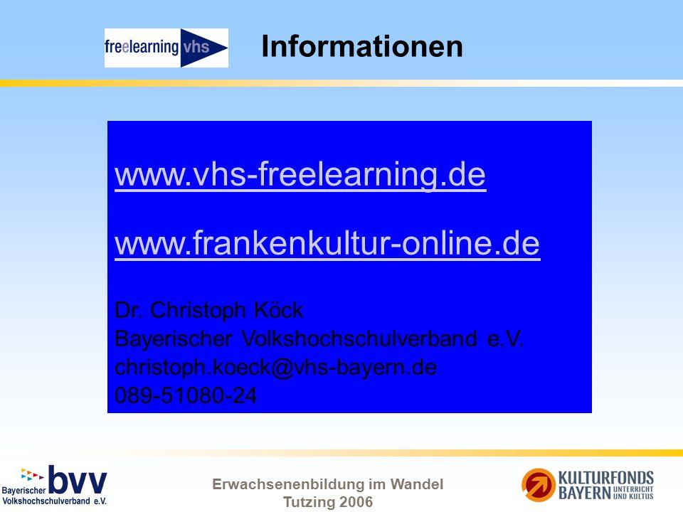Erwachsenenbildung im Wandel Tutzing 2006 Informationen www.vhs-freelearning.de www.frankenkultur-online.de Dr. Christoph Köck Bayerischer Volkshochsc