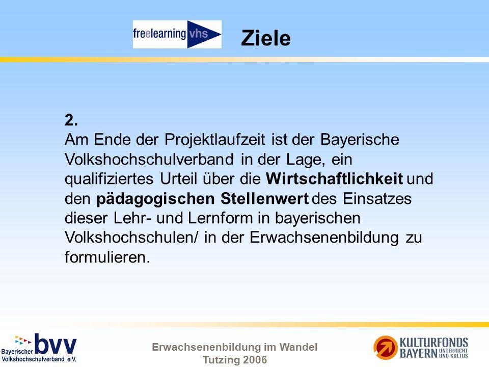 Erwachsenenbildung im Wandel Tutzing 2006 Ziele 2. Am Ende der Projektlaufzeit ist der Bayerische Volkshochschulverband in der Lage, ein qualifizierte