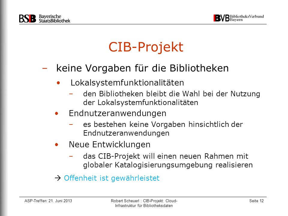 ASP-Treffen: 21. Juni 2013Robert Scheuerl : CIB-Projekt: Cloud- Infrastruktur für Bibliotheksdaten Seite 12 CIB-Projekt –keine Vorgaben für die Biblio