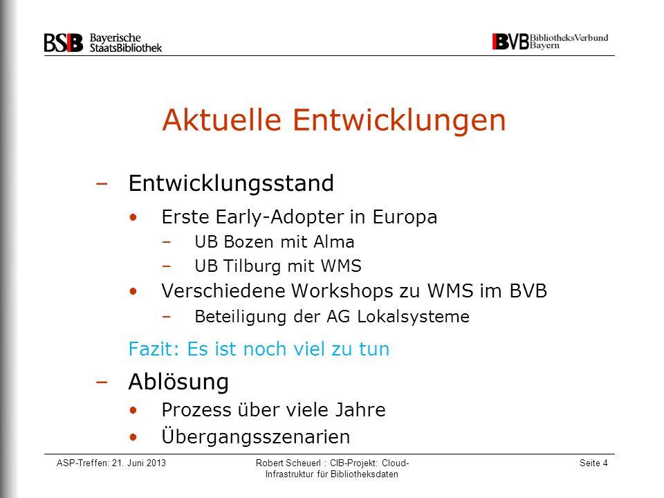 ASP-Treffen: 21. Juni 2013Robert Scheuerl : CIB-Projekt: Cloud- Infrastruktur für Bibliotheksdaten Seite 4 Aktuelle Entwicklungen –Entwicklungsstand E