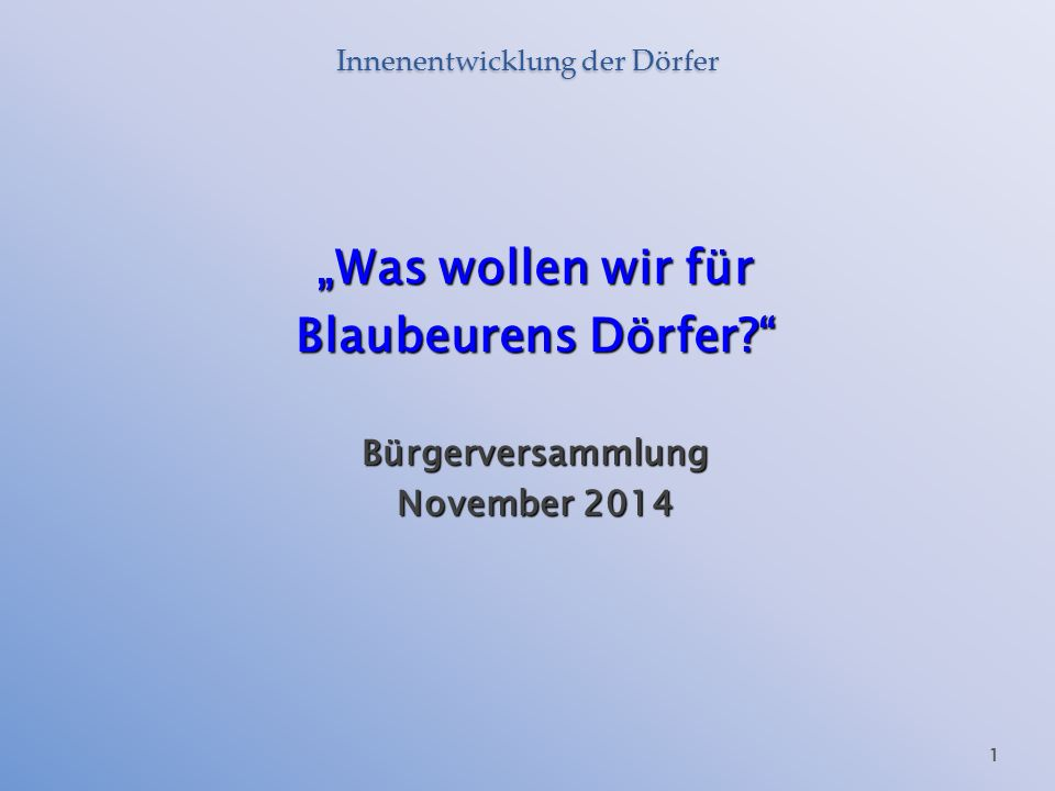 "Innenentwicklung der Dörfer ""Was wollen wir für Blaubeurens Dörfer?"" Bürgerversammlung November 2014 1"