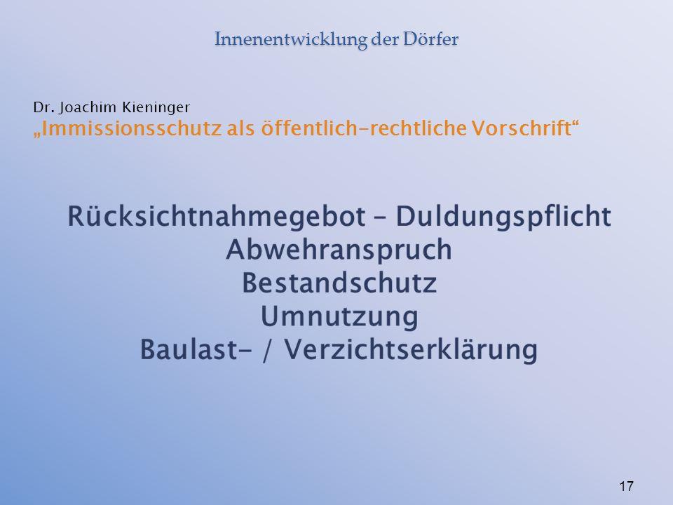 """Innenentwicklung der Dörfer 17 Dr. Joachim Kieninger """"Immissionsschutz als öffentlich-rechtliche Vorschrift"""""""