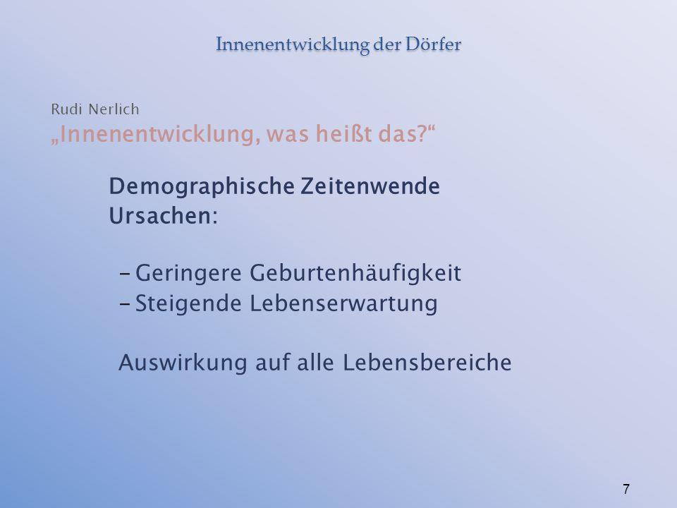 """Innenentwicklung der Dörfer Rudi Nerlich """"Innenentwicklung, was heißt das? Demographische Zeitenwende Ursachen: -Geringere Geburtenhäufigkeit -Steigende Lebenserwartung Auswirkung auf alle Lebensbereiche 7"""