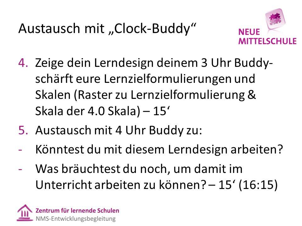 """Austausch mit """"Clock-Buddy 4.Zeige dein Lerndesign deinem 3 Uhr Buddy- schärft eure Lernzielformulierungen und Skalen (Raster zu Lernzielformulierung & Skala der 4.0 Skala) – 15' 5.Austausch mit 4 Uhr Buddy zu: -Könntest du mit diesem Lerndesign arbeiten."""
