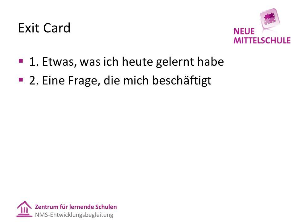 Exit Card  1. Etwas, was ich heute gelernt habe  2. Eine Frage, die mich beschäftigt