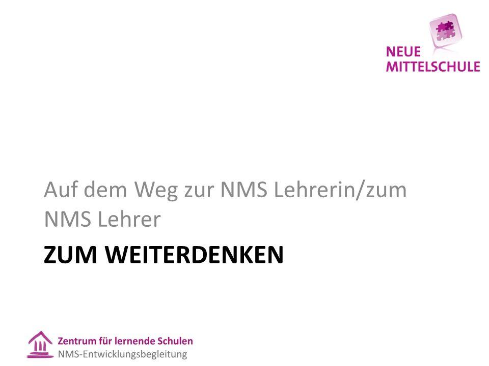 ZUM WEITERDENKEN Auf dem Weg zur NMS Lehrerin/zum NMS Lehrer
