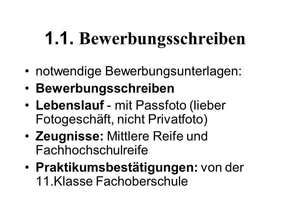 1.1. Bewerbungsschreiben notwendige Bewerbungsunterlagen: Bewerbungsschreiben Lebenslauf - mit Passfoto (lieber Fotogeschäft, nicht Privatfoto) Zeugni