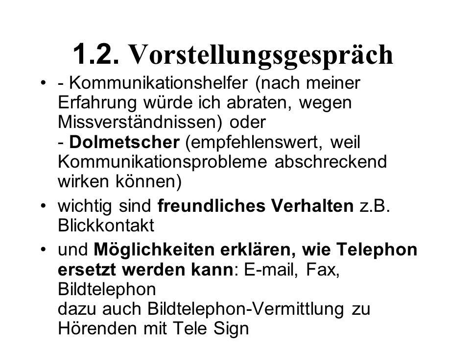 1.2. Vorstellungsgespräch - Kommunikationshelfer (nach meiner Erfahrung würde ich abraten, wegen Missverständnissen) oder - Dolmetscher (empfehlenswer