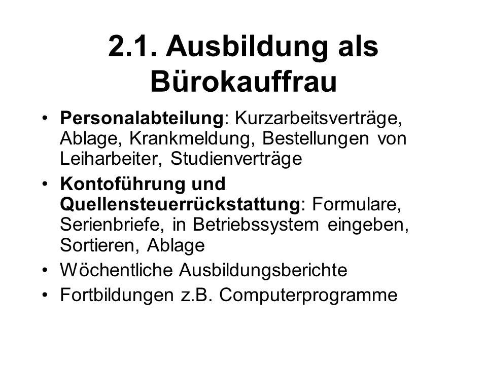 2.1. Ausbildung als Bürokauffrau Personalabteilung: Kurzarbeitsverträge, Ablage, Krankmeldung, Bestellungen von Leiharbeiter, Studienverträge Kontofüh
