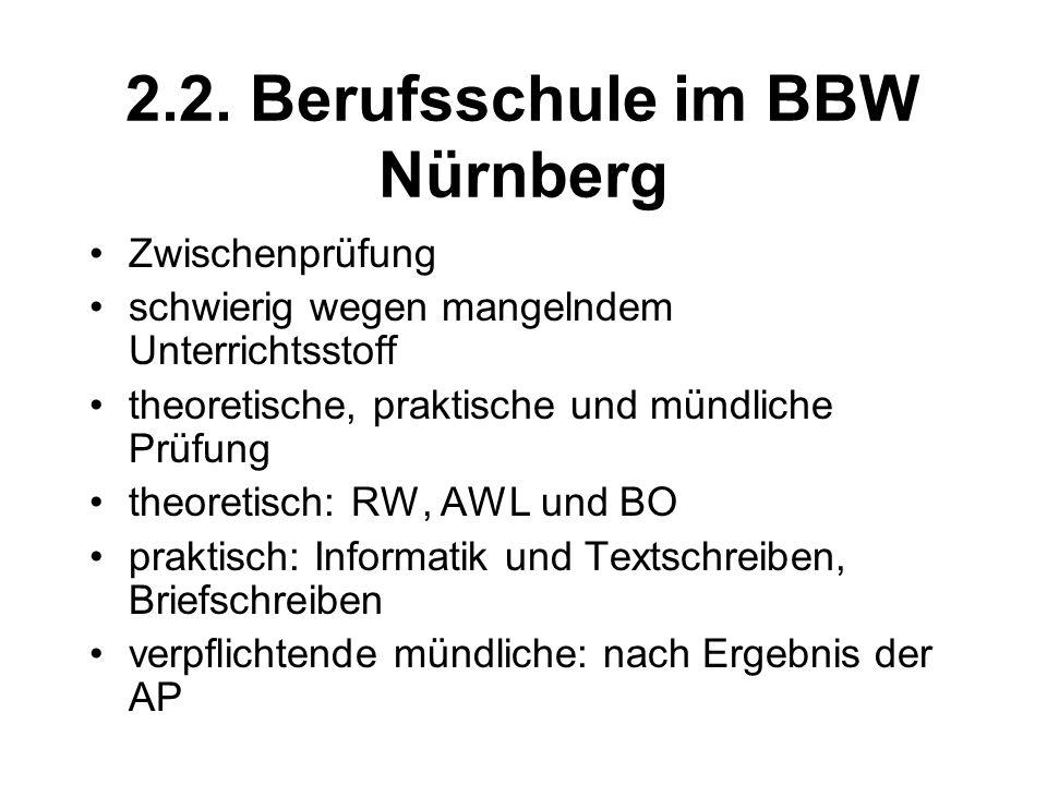 2.2. Berufsschule im BBW Nürnberg Zwischenprüfung schwierig wegen mangelndem Unterrichtsstoff theoretische, praktische und mündliche Prüfung theoretis