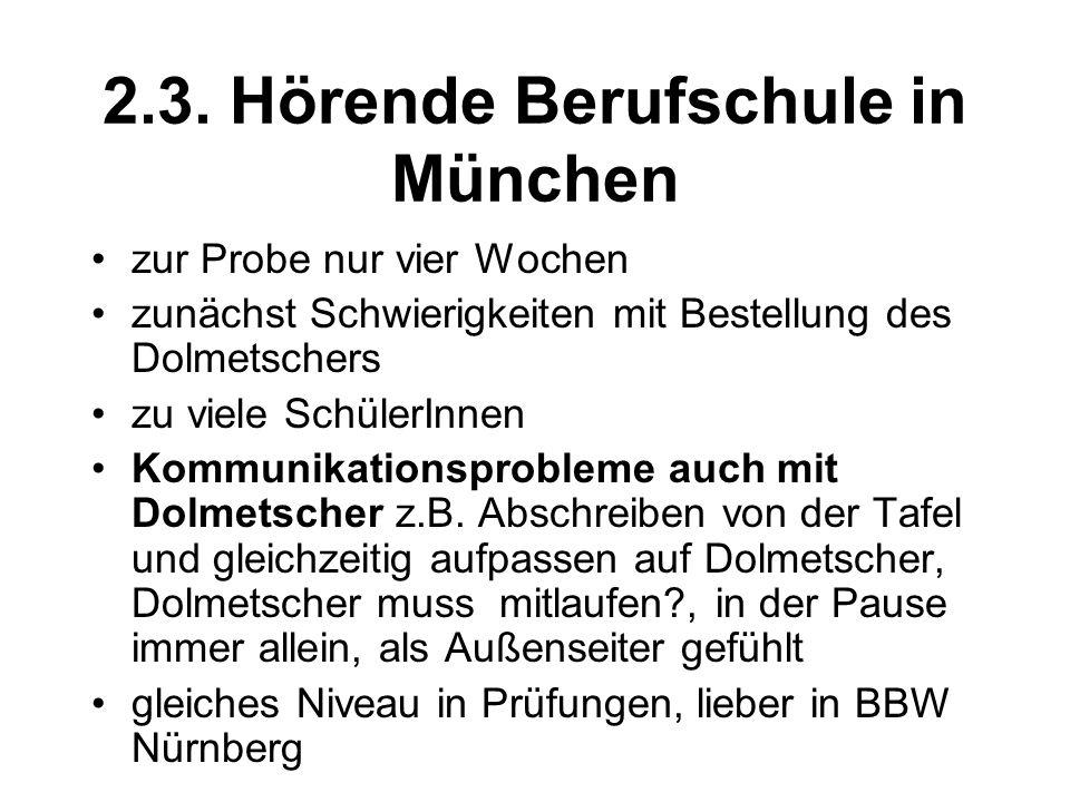 2.3. Hörende Berufschule in München zur Probe nur vier Wochen zunächst Schwierigkeiten mit Bestellung des Dolmetschers zu viele SchülerInnen Kommunika