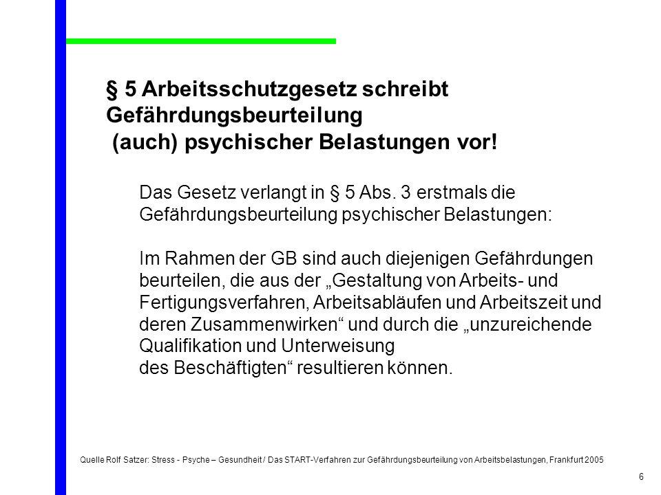 Quelle Rolf Satzer: Stress - Psyche – Gesundheit / Das START-Verfahren zur Gefährdungsbeurteilung von Arbeitsbelastungen, Frankfurt 2005 6 § 5 Arbeits