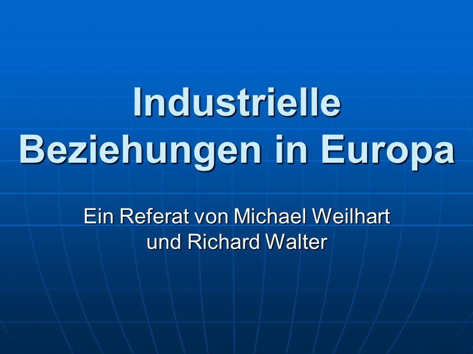 Industrielle Beziehungen in Europa Ein Referat von Michael Weilhart und Richard Walter