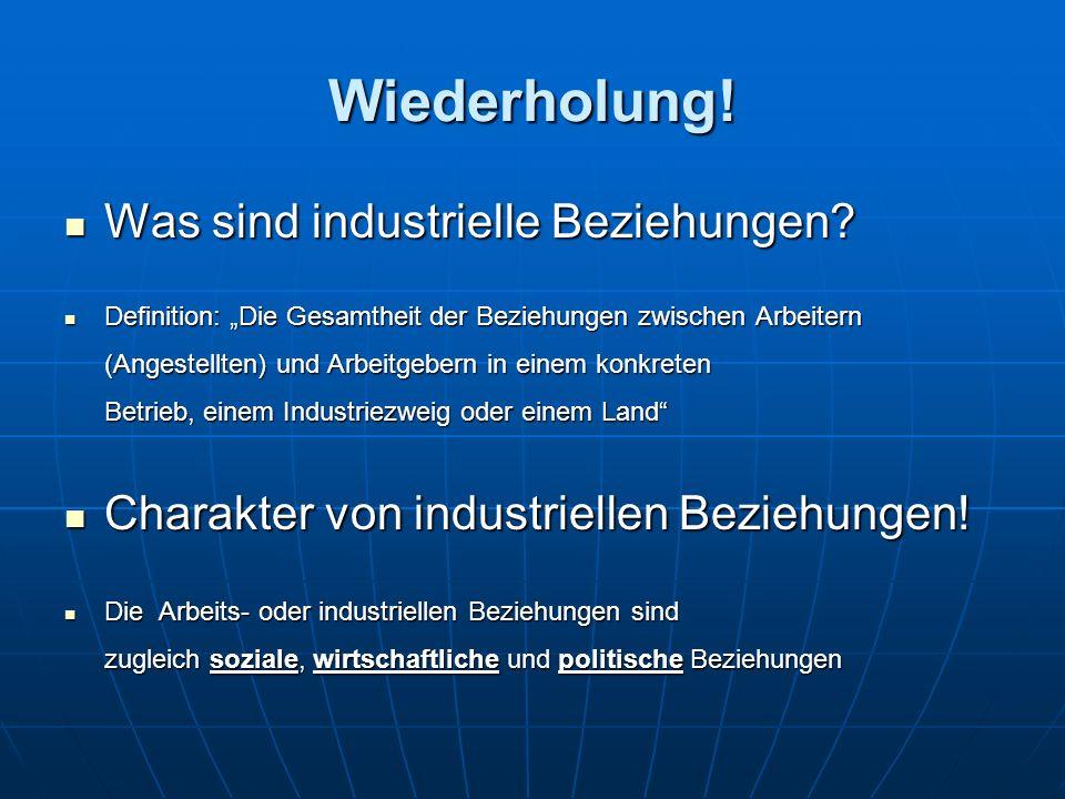 Wiederholung. Was sind industrielle Beziehungen. Was sind industrielle Beziehungen.