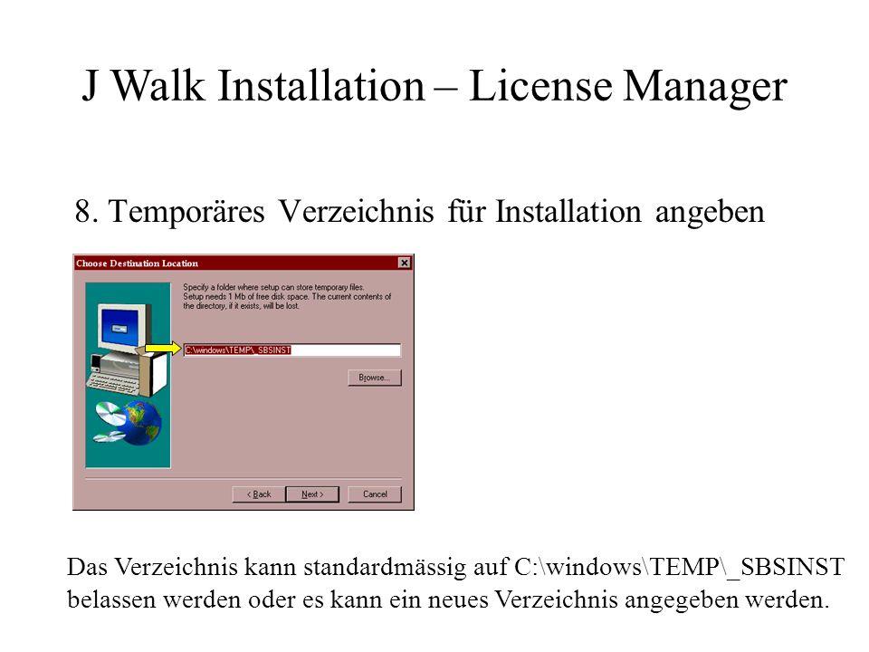 8. Temporäres Verzeichnis für Installation angeben J Walk Installation – License Manager Das Verzeichnis kann standardmässig auf C:\windows\TEMP\_SBSI