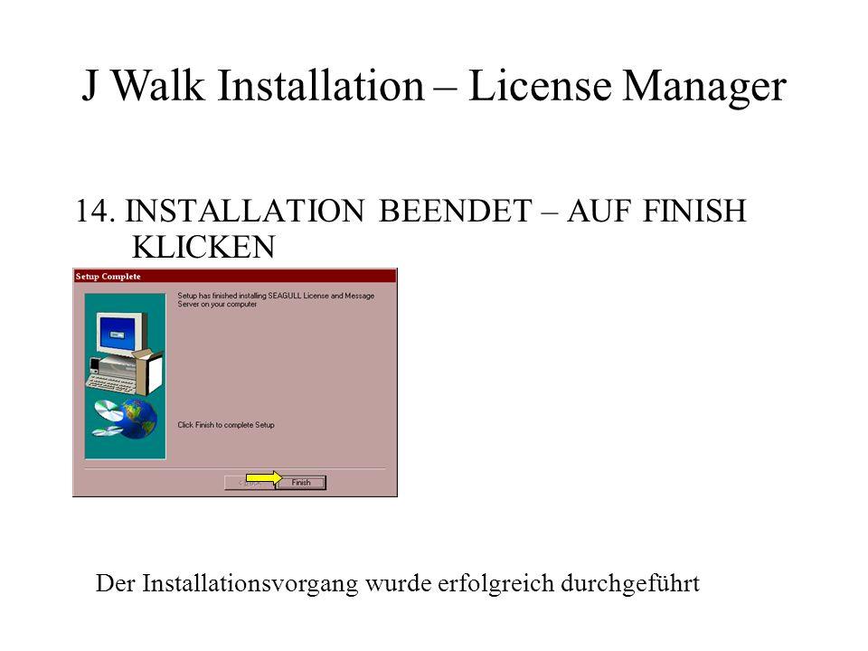 14. INSTALLATION BEENDET – AUF FINISH KLICKEN J Walk Installation – License Manager Der Installationsvorgang wurde erfolgreich durchgeführt
