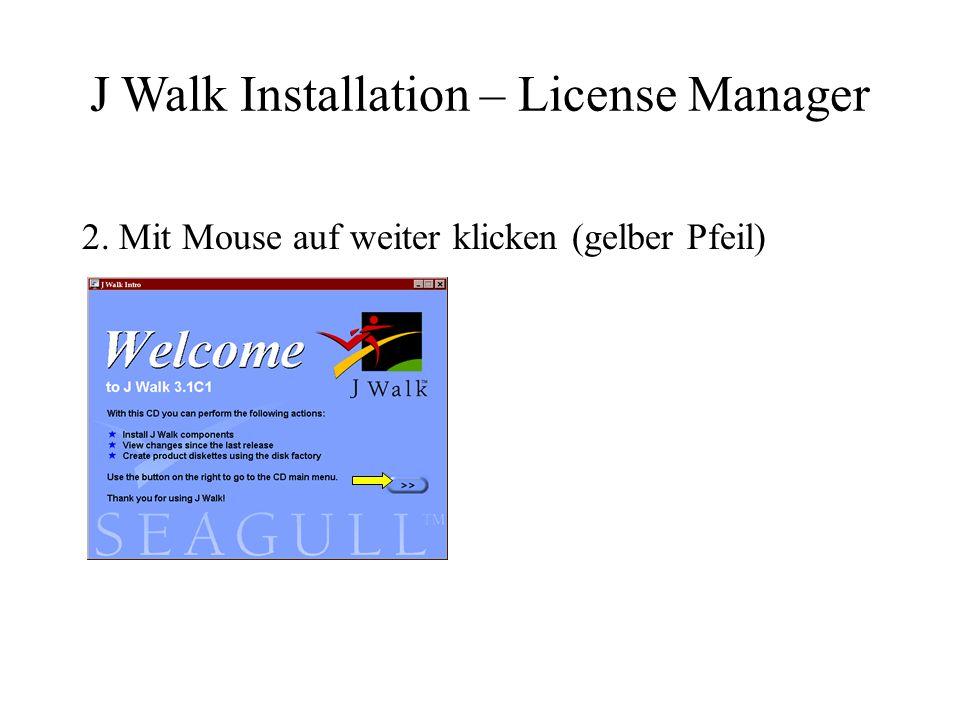2. Mit Mouse auf weiter klicken (gelber Pfeil) J Walk Installation – License Manager