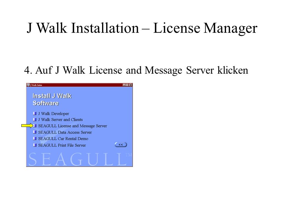 4. Auf J Walk License and Message Server klicken J Walk Installation – License Manager