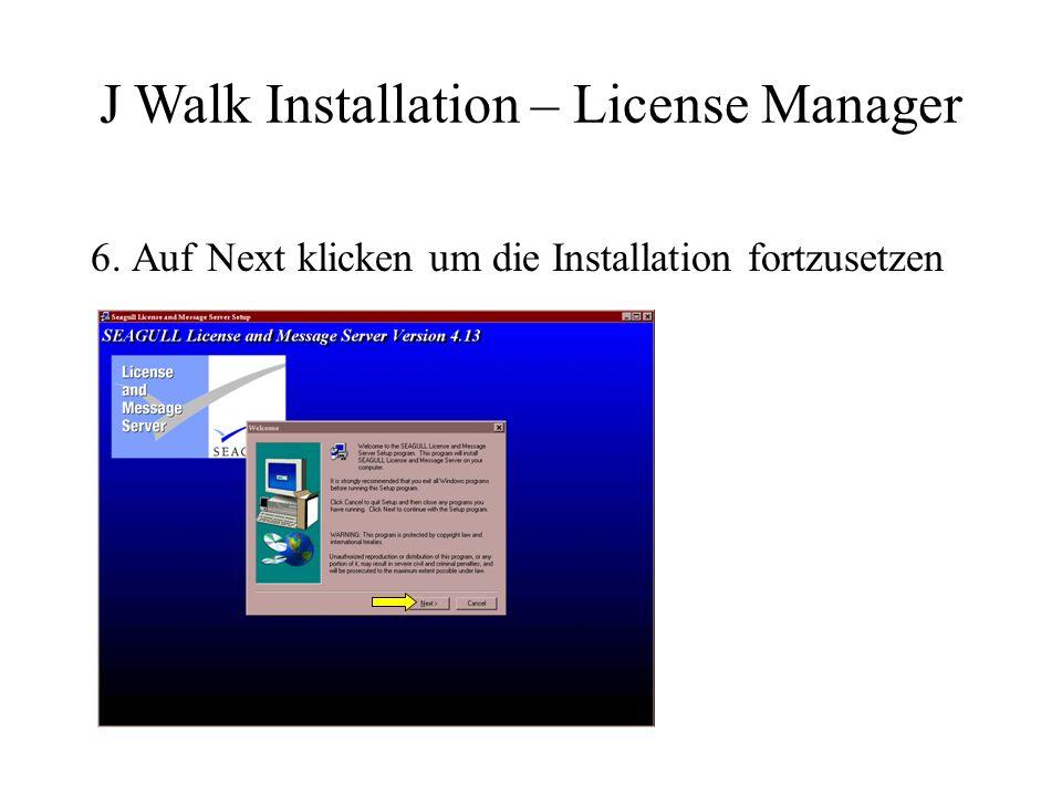 6. Auf Next klicken um die Installation fortzusetzen J Walk Installation – License Manager