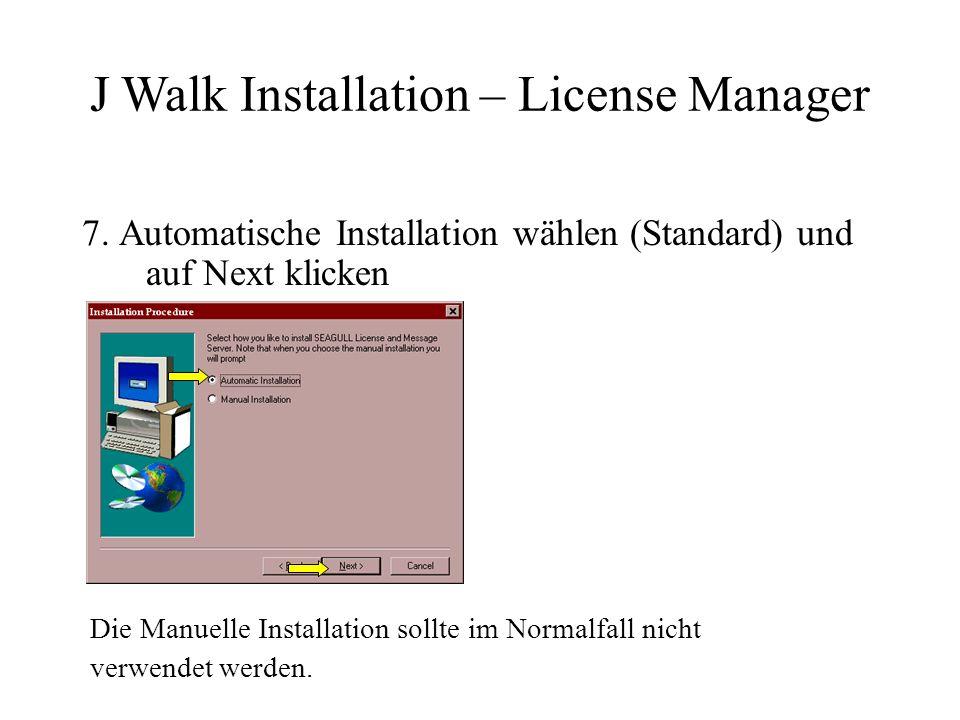 7. Automatische Installation wählen (Standard) und auf Next klicken J Walk Installation – License Manager Die Manuelle Installation sollte im Normalfa