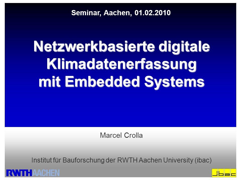 Seminarvortrag Netzwerkbasierte digitale Klimadatenerfassung mit Embedded Systems Seminar, Aachen, 01.02.2010 Marcel Crolla Institut für Bauforschung der RWTH Aachen University (ibac)