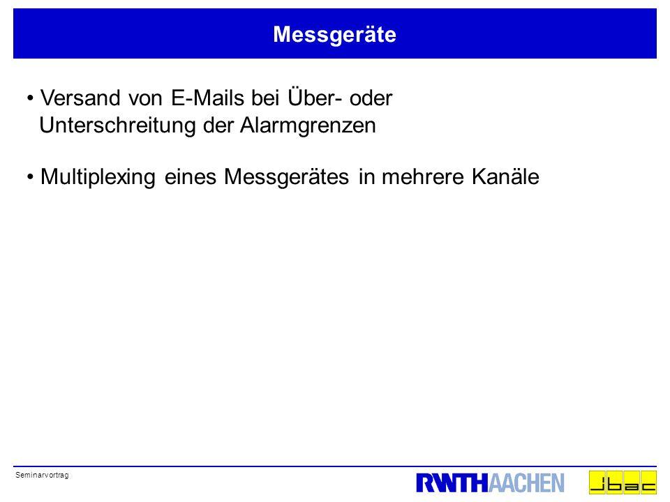 Seminarvortrag Messgeräte Versand von E-Mails bei Über- oder Unterschreitung der Alarmgrenzen Multiplexing eines Messgerätes in mehrere Kanäle