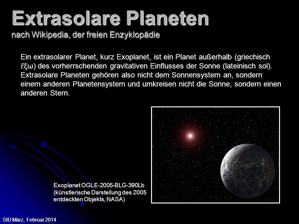 StD März, Februar 2014 Extrasolare Planeten nach Wikipedia, der freien Enzyklopädie Ein extrasolarer Planet, kurz Exoplanet, ist ein Planet außerhalb