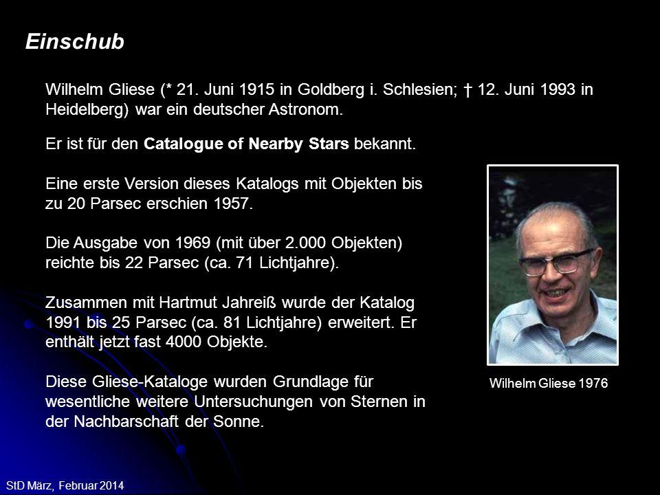 StD März, Februar 2014 Einschub Wilhelm Gliese (* 21. Juni 1915 in Goldberg i. Schlesien; † 12. Juni 1993 in Heidelberg) war ein deutscher Astronom. E
