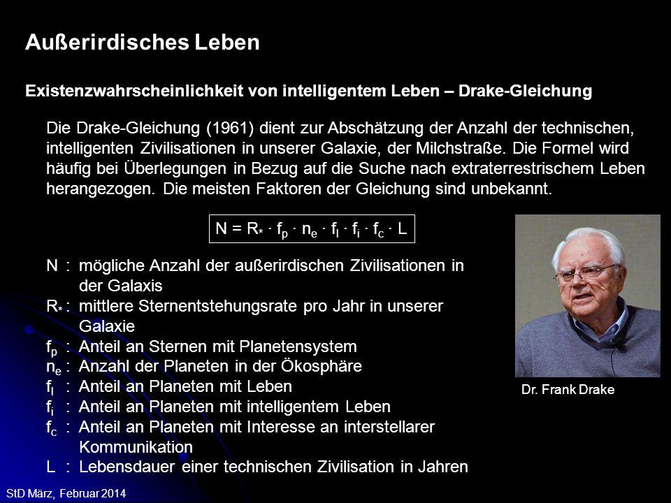 StD März, Februar 2014 Die Drake-Gleichung (1961) dient zur Abschätzung der Anzahl der technischen, intelligenten Zivilisationen in unserer Galaxie, d
