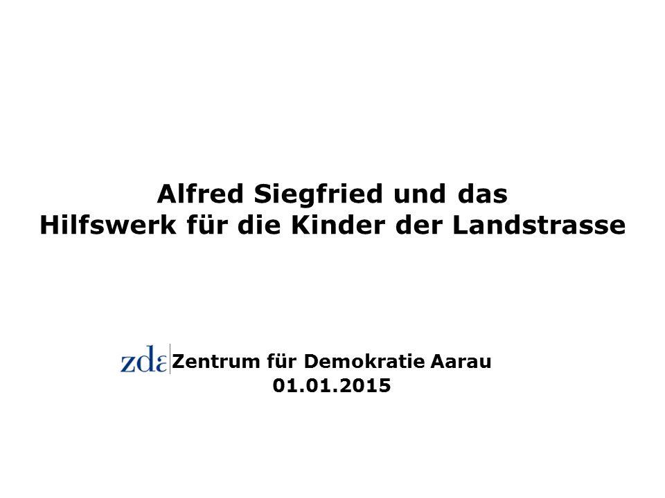 Alfred Siegfried und das Hilfswerk für die Kinder der Landstrasse Zentrum für Demokratie Aarau 01.01.2015