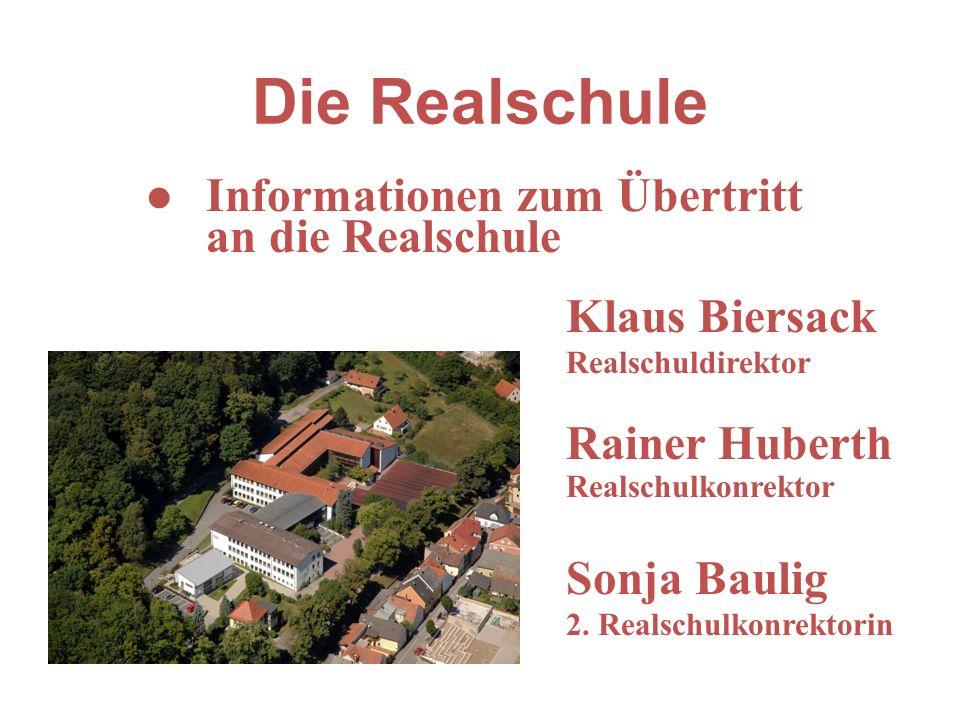 Die Realschule l Informationen zum Übertritt an die Realschule Klaus Biersack Realschuldirektor l Rainer Huberth l Realschulkonrektor l Sonja Baulig 2