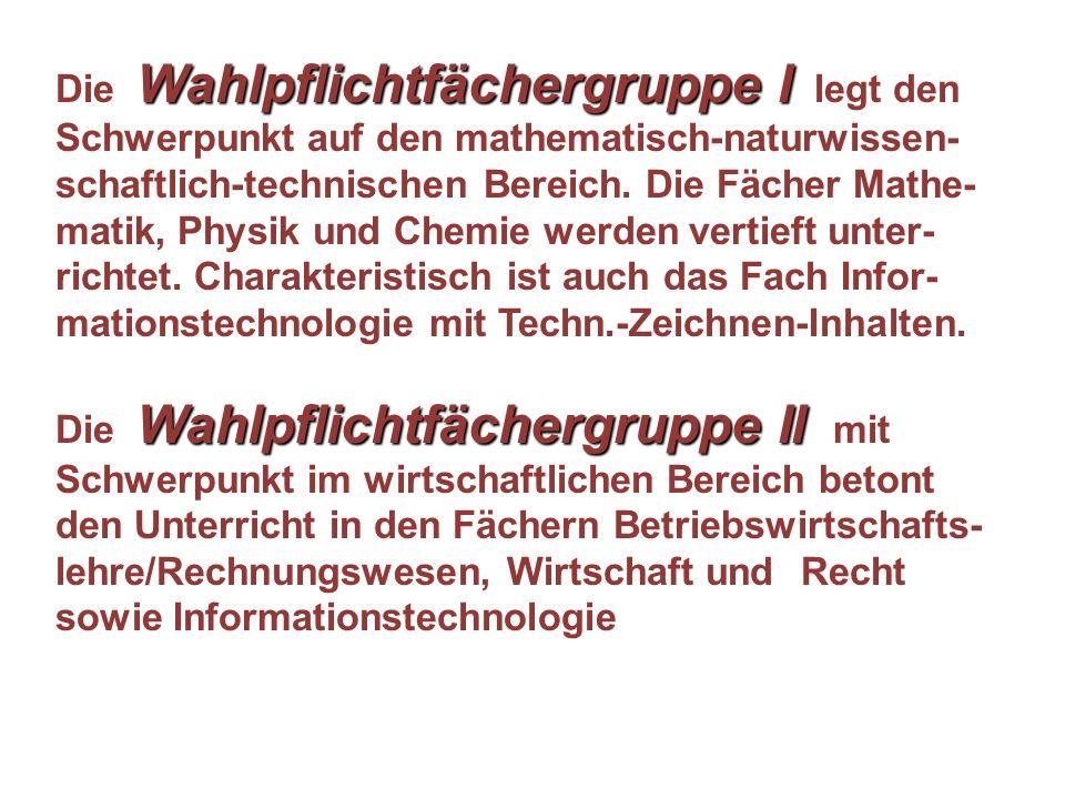 Wahlpflichtfächergruppe I Die Wahlpflichtfächergruppe I legt den Schwerpunkt auf den mathematisch-naturwissen- schaftlich-technischen Bereich.