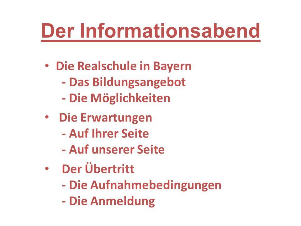 Die Realschule in Bayern - Das Bildungsangebot - Die Möglichkeiten Die Erwartungen - Auf Ihrer Seite - Auf unserer Seite Der Übertritt - Die Aufnahmebedingungen - Die Anmeldung Der Informationsabend