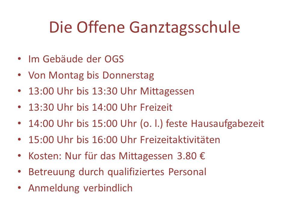 Die Offene Ganztagsschule Im Gebäude der OGS Von Montag bis Donnerstag 13:00 Uhr bis 13:30 Uhr Mittagessen 13:30 Uhr bis 14:00 Uhr Freizeit 14:00 Uhr bis 15:00 Uhr (o.