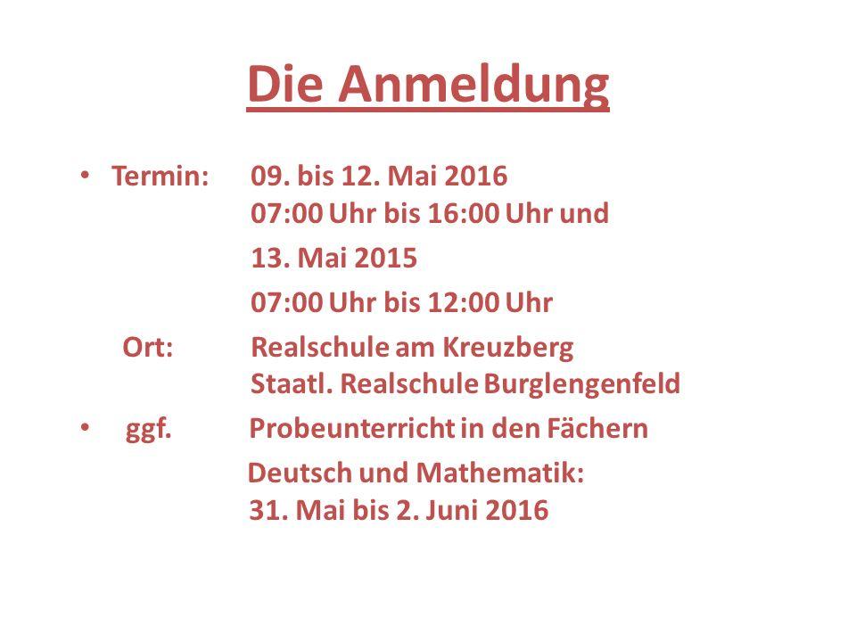 Die Anmeldung Termin:09. bis 12. Mai 2016 07:00 Uhr bis 16:00 Uhr und 13. Mai 2015 07:00 Uhr bis 12:00 Uhr Ort:Realschule am Kreuzberg Staatl. Realsch
