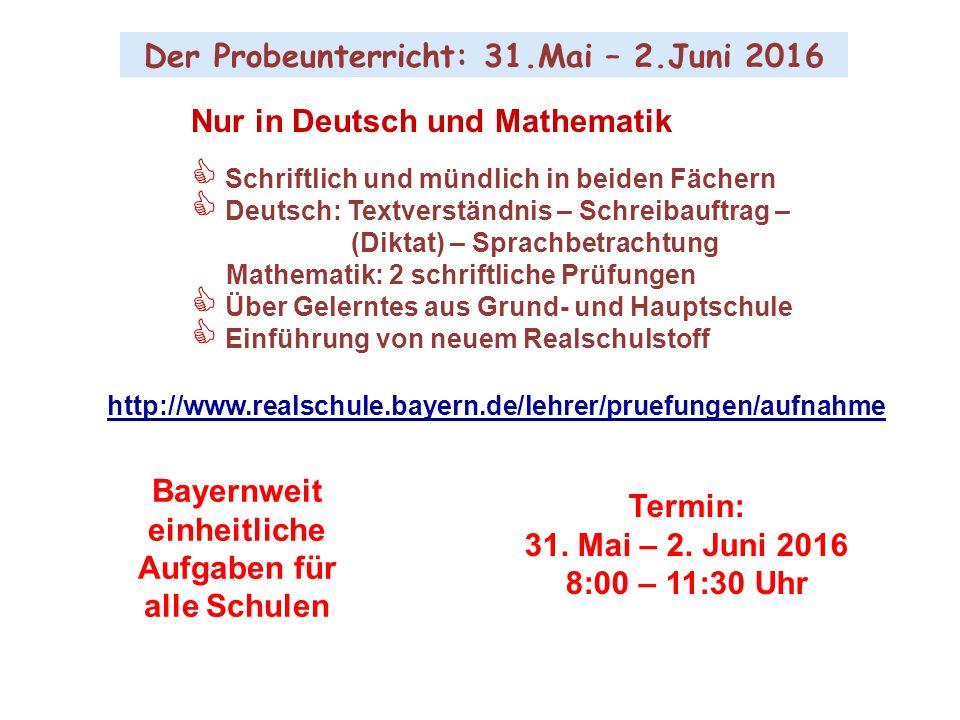 Der Probeunterricht: 31.Mai – 2.Juni 2016 Nur in Deutsch und Mathematik  Schriftlich und mündlich in beiden Fächern  Deutsch: Textverständnis – Schr