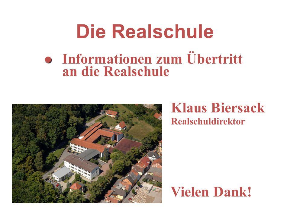 Die Realschule l l Informationen zum Übertritt an die Realschule Klaus Biersack Realschuldirektor l Vielen Dank!