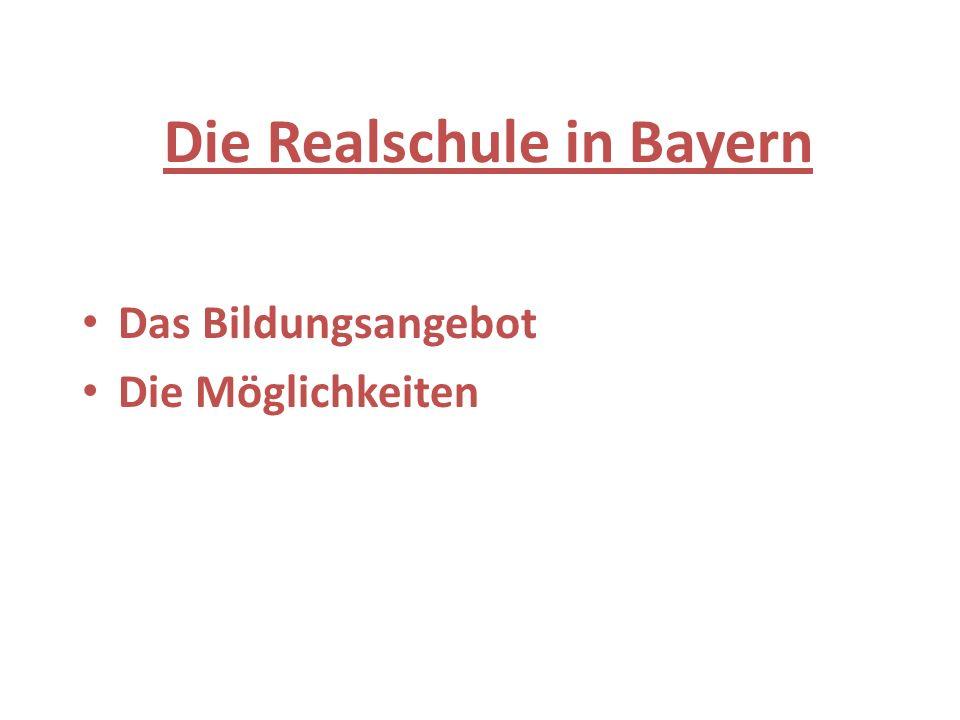 Die Realschule in Bayern Das Bildungsangebot Die Möglichkeiten