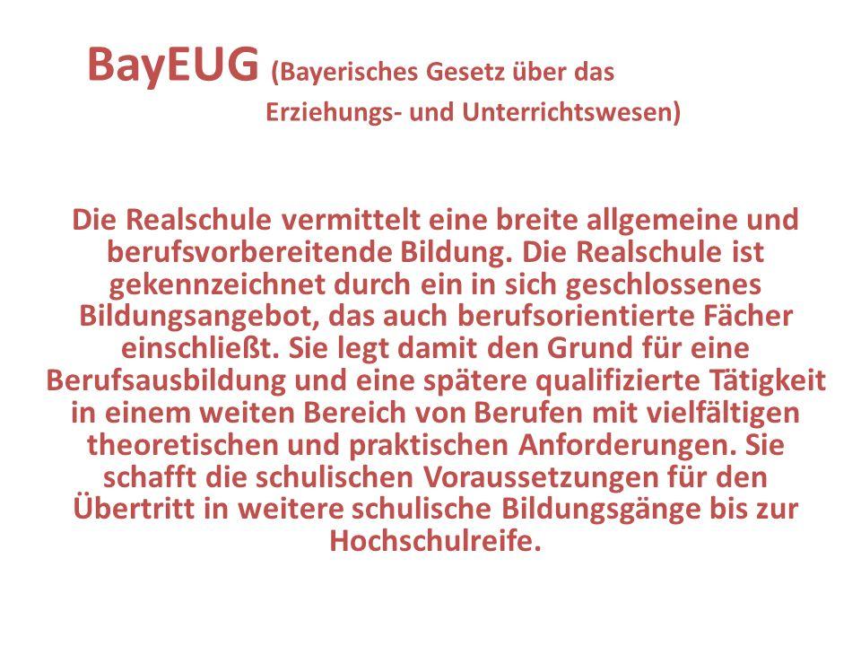 BayEUG (Bayerisches Gesetz über das Erziehungs- und Unterrichtswesen) Die Realschule vermittelt eine breite allgemeine und berufsvorbereitende Bildung