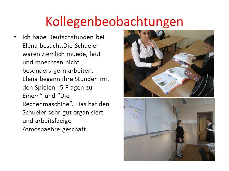 Kollegenbeobachtungen Ich habe Deutschstunden bei Elena besucht.Die Schueler waren ziemlich muede, laut und moechten nicht besonders gern arbeiten.