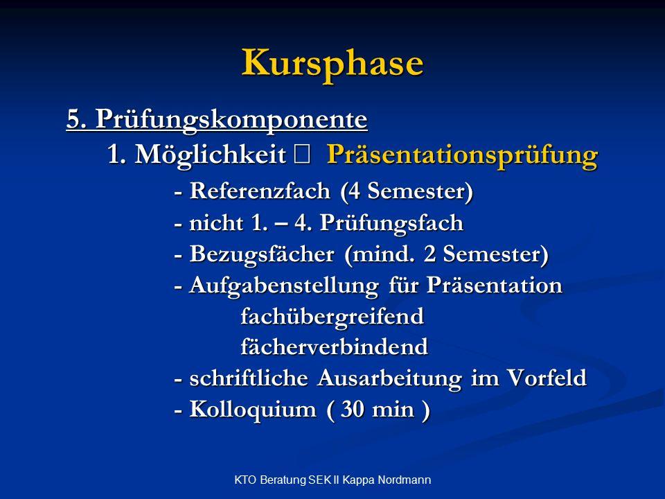 KTO Beratung SEK II Kappa Nordmann Kursphase 5. Prüfungskomponente 1. Möglichkeit  Präsentationsprüfung - Referenzfach (4 Semester) - nicht 1. – 4. P