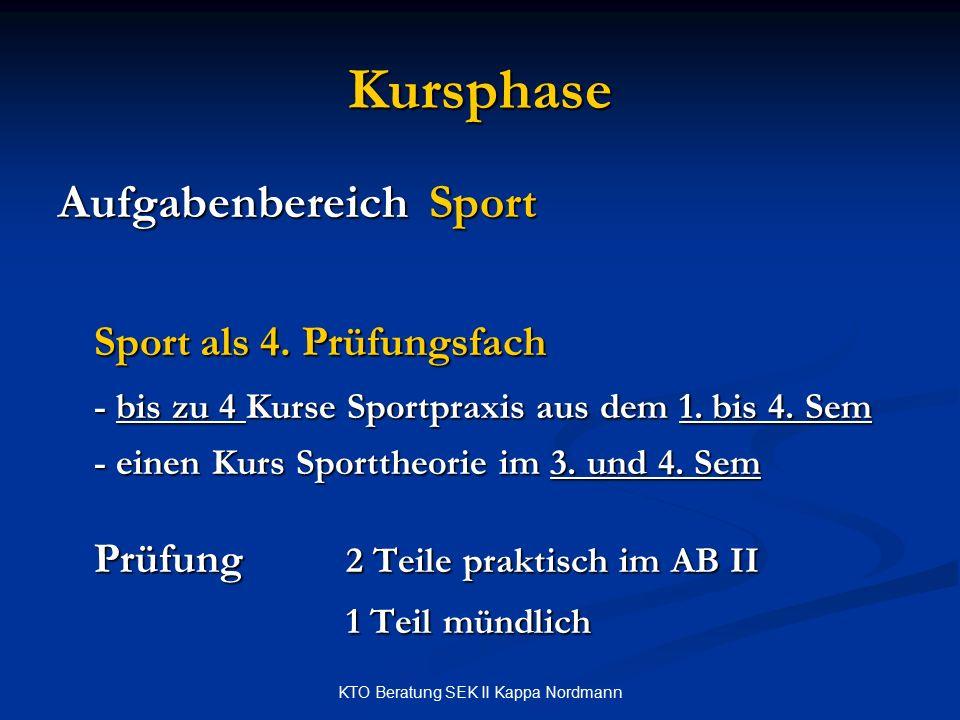 KTO Beratung SEK II Kappa Nordmann Kursphase Aufgabenbereich Sport Sport als 4. Prüfungsfach - bis zu 4 Kurse Sportpraxis aus dem 1. bis 4. Sem - eine