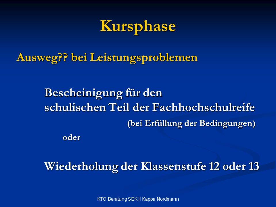 KTO Beratung SEK II Kappa Nordmann Kursphase Ausweg?? bei Leistungsproblemen Bescheinigung für den schulischen Teil der Fachhochschulreife (bei Erfüll